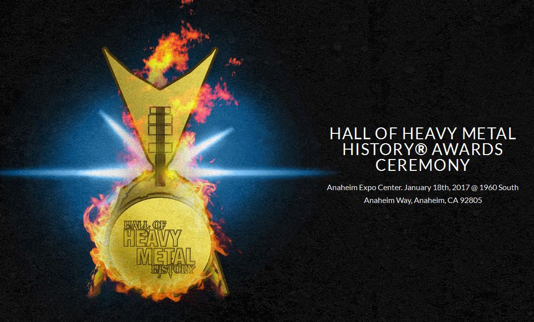 Win a Pair of Tickets Hall Of Heavy Metal History (Heavy Metal Hall of Fame) to be held in Anaheim California. January 18, 2017,