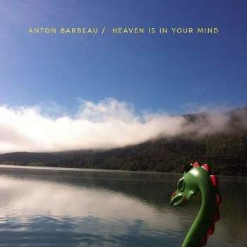 Anton Barbeau: Heaven Is in Your Mind (2017)