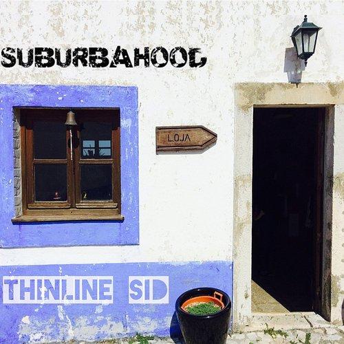 Thinline Sid: Suburbahood (2017)