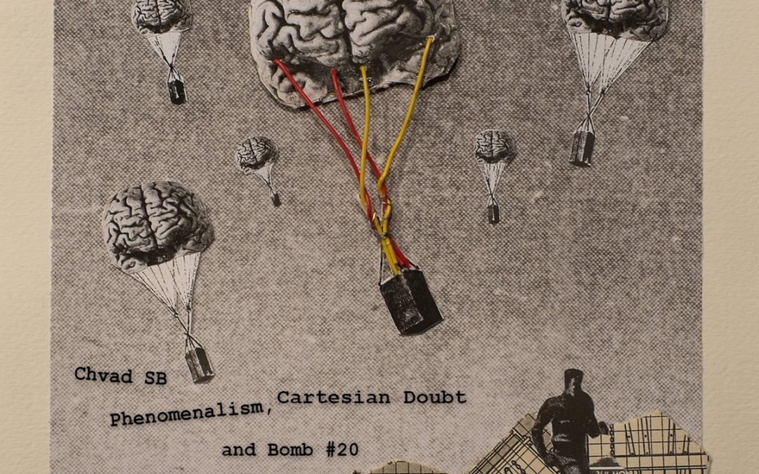 Chvad SB: Phenomenalism, Cartesian Doubt and Bomb #20 (2016)