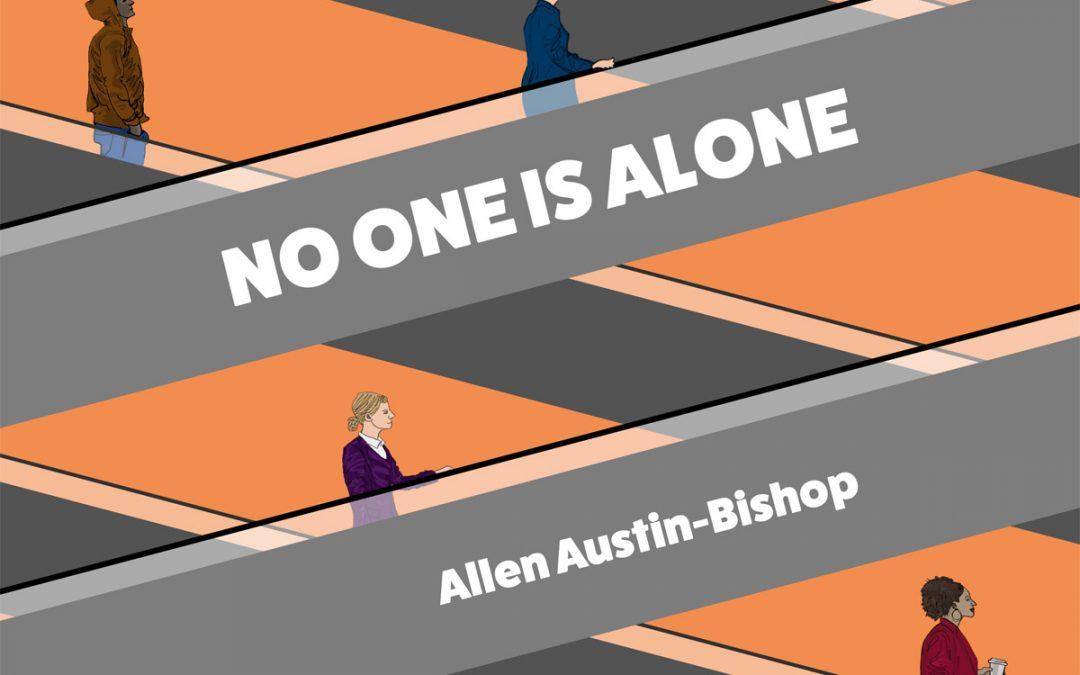 Allen Austin-Bishop: No One Is Alone (2018)