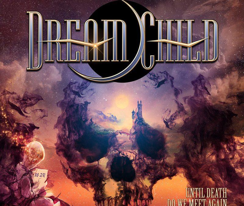 Dream Child: Until Death Do We Meet Again Album (2018)