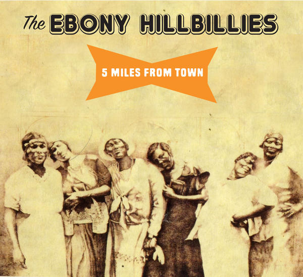 The Ebony Hillbillies: 5 Miles from Town (2017)