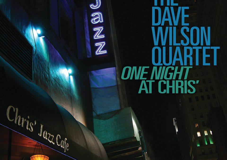 The Dave Wilson Quartet: One Night at Chris' (2019)