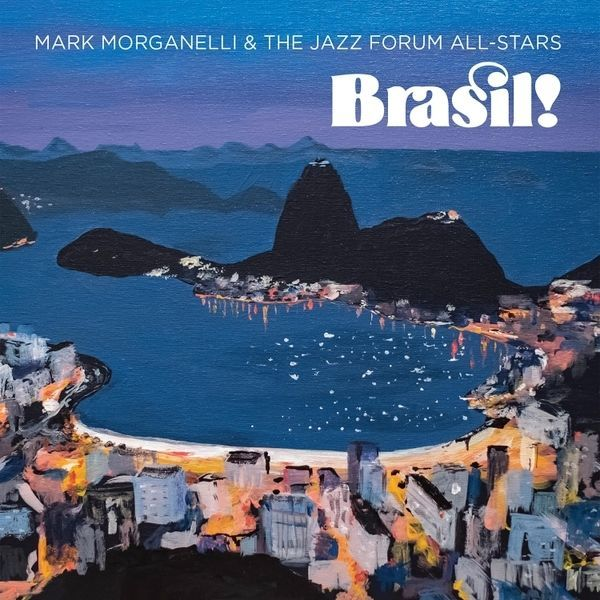 Mark Morganelli & The Jazz Forum All-Stars: Brasil! (2019)