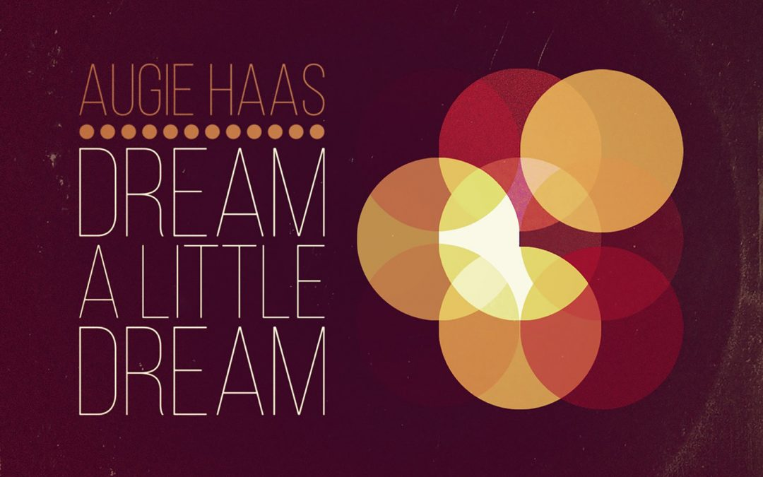 Augie Haas: Dream a Little Dream (2019)