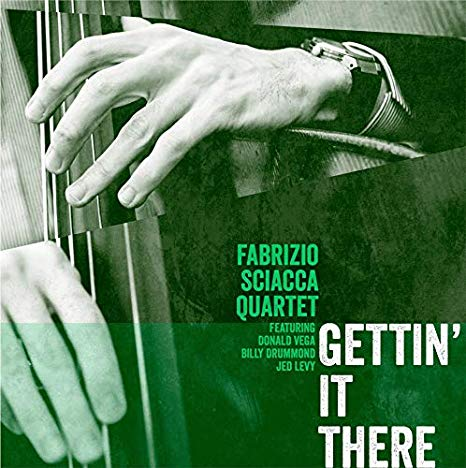Fabrizio Sciacca Quartet: Gettin' It There (2019)