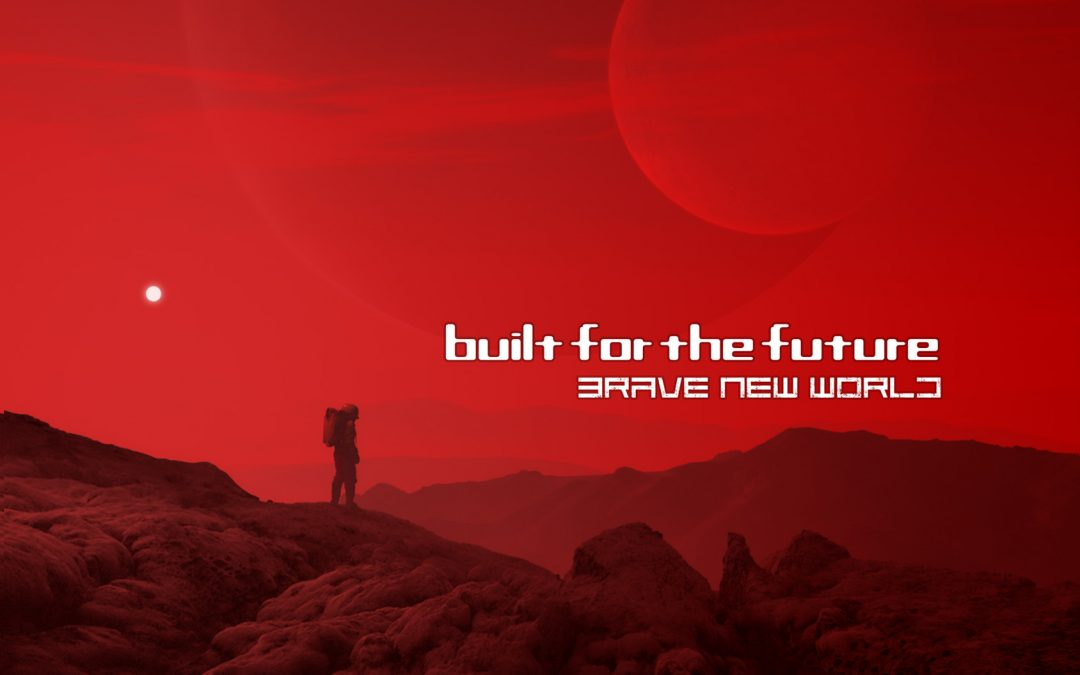 Built For the Future –Brave New World