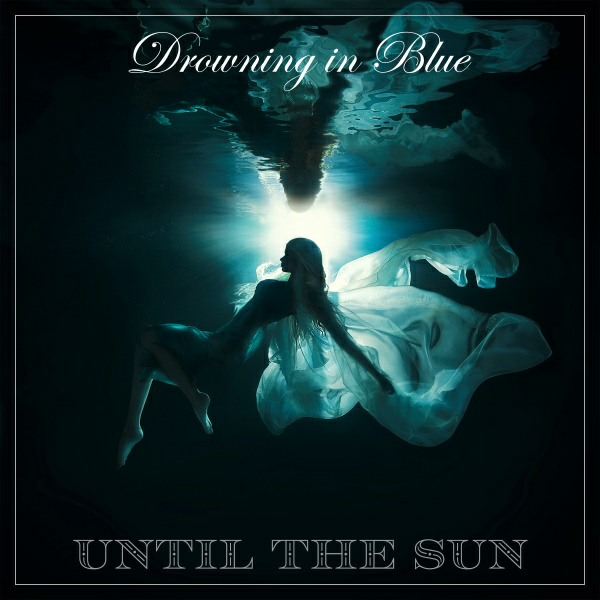 """Blues-Rock Band Until The Sun To Release Second Album """"Drowning in Blue"""" April 20th"""