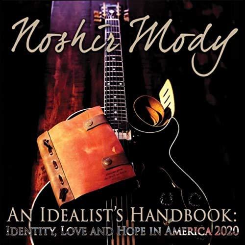 Noshir Mody: An Idealist's Handbook. Identity, Love and Hope in America 2020 (2020)