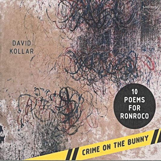 David Kollar: 10 Poems For Ronroco / Crime On The Bunny (2020)