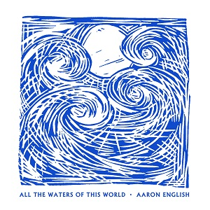 Aaron English- All The Water of this World (2021 Reissue)